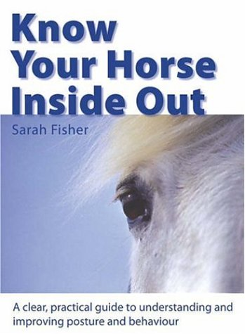 Know Your Horse Inside Out: A Clear, Practical Guide to Understanding and Improving Posture and Behavior