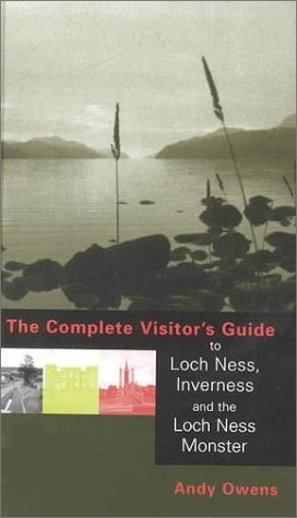 The Complete Visitor's Guide To Loch Ness, Inverness and the Loch Ness Monster