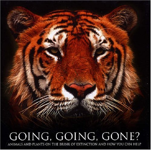 Going, Going, Gone?: Animals and Plants on the Brink of Extinction and How You Can Help