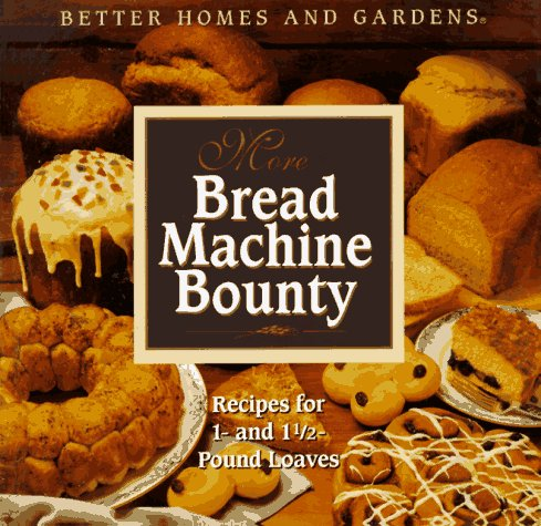 Better Homes and Gardens More Bread Machine Bounty by Gayle Shockey Hoxter