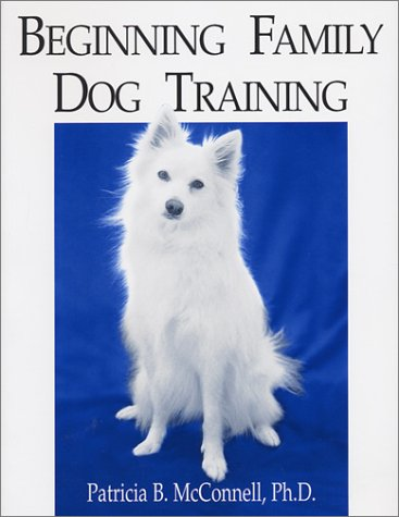 Beginning Family Dog Training by Patricia B. McConnell