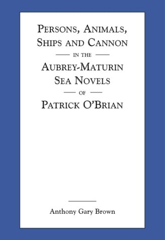 Persons, Animals, Ships and Cannon in the Aubrey-Maturin Sea ... by Anthony Gary Brown