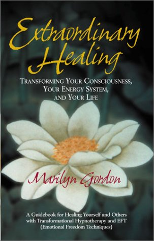 Extraordinary Healing: Transforming Your Consciousness, Your Energy System, and Your Life