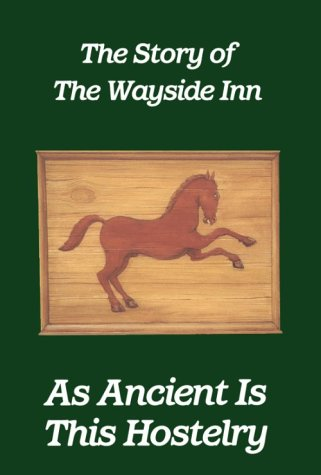 As Ancient Is This Hostelry: The Story of the Wayside Inn