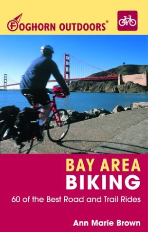 Foghorn Outdoors Bay Area Biking: 60 of the Best Road and Trail Rides
