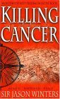Jason Winter's Story: Killing Cancer, in Search of the Perfect Cleanse, Breakthrough, the Ultimate Combination