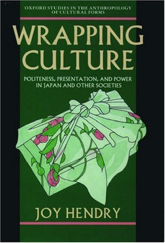 Wrapping Culture: Politeness, Presentation, and Power in Japan and Other Societies