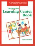 Complete Learning Center Book: An Illustrated Guide for 32 Different Early Childhood Learning Centers