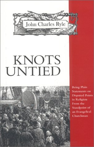 Knots Untied: Being Plain Statements on Disputed Points in Religion from the Standpoint of an Evangelical Churchman