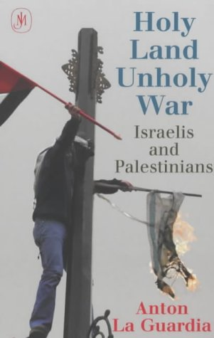 Holy Land, Unholy War by Anton La Guardia