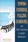 Towing Icebergs Falling Dominoes: And Other Adventures in Applied Mathematics