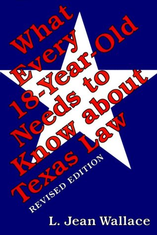 What Every 18-Year-Old Needs to Know about Texas Law: Revised Edition