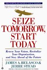 Seize Tomorrow, Start Today: Renew Your Vision, Revitalize Your Organization, and Stay Ahead of the Future