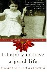 I Hope You Have a Good Life: A True Story of Love, Loss and Redemption