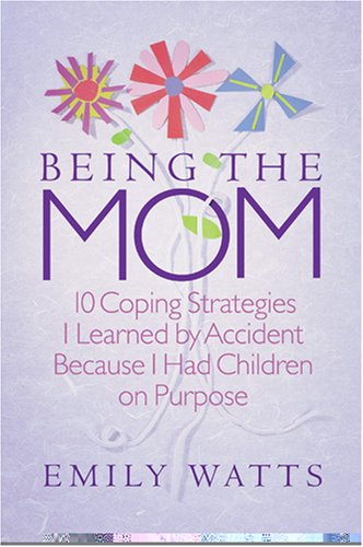 Being the Mom by Emily Watts