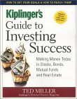 Kiplinger's Guide to Investing Success: Making Money Today in Stocks, Bonds, Mutual Funds and Real Estate