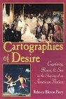 Cartographies of Desire: Captivity, Race, and Sex in the Shaping of an American Nation