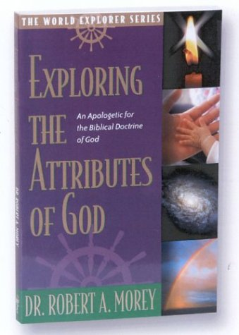 Exploring the Attributes of God: An Apologetic for the Biblical Doctrine of God