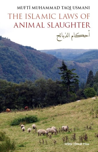 The Islamic Laws of Animal Slaughter: A Discussion on the Islamic Laws for Slaughtering Animals & a Survey of Modern-Day Slaughtering Methods