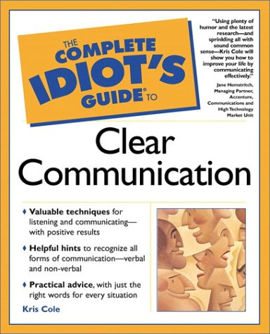 The Complete Idiot's Guide to Clear Communication by Kris Cole