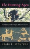 The Hunting Apes: Meat Eating and the Origins of Human Behavior