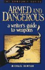 Armed and Dangerous: A Writer's Guide to Weapons