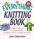 The Everything Knitting Book: Simple Instructions for Creating Beautiful Handmade Items Fosimple Instructions for Creating Beautiful Handmade Items for Your Family and Friends R Your Family and Friends