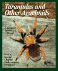 Tarantulas and Other Arachnids: Everything About Selection, Care, Nutrition, Health, Breeding, Behavior (Complete Pet Owner's Manual)