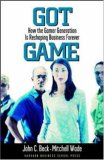 Got Game: How the Gamer Generation Is Reshaping Business Forever