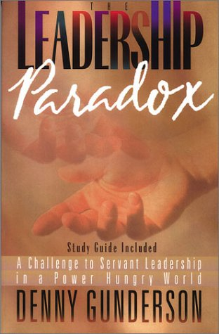 The Leadership Paradox: A Challenge to Servant Leadership in a Power Hungry World