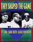 They Shaped the Game: Ty Cobb, Babe Ruth, Jackie Robinson