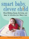 Smart Baby, Clever Child: Brain-Building Games, Activites, and Ideas to Stimulate Your Baby's Mind