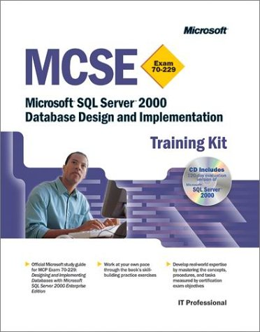 MCSE Training Kit (Exam 70-229): Microsoft SQL Server(tm) 2000 Database Design and Implementation
