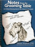 Notes From The Grooming Table: An All Breed Grooming Guide For The Professional Pet Stylist