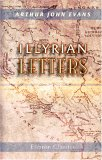 Illyrian Letters: A Revised Selection Of Correspondence From The Illyrian Provinces Of Bosnia, Herzegovina, Montenegro, Albania, Dalmatia, Croatia, And Slavonia, Addressed To The Manchester Guardian During The Year 1877