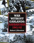 War Without Garlands: Operation Barbarossa 1941-42