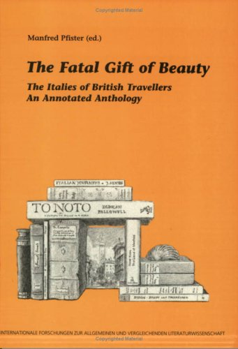 The Fatal Gift of Beauty: The Italies of British Travellers: An Annotated Anthology