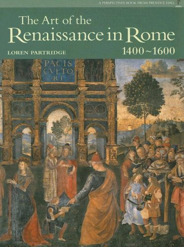 The Art of the Renaissance in Rome 1400-1600 by Loren Partridge