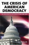 The Crisis of American Democracy: The Presidential Elections of 2000 and 2004: Four Lectures