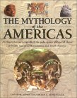The Mythology of the Americas: An Illustrated Encyclopedia of Gods, Goddesses, Monsters and Mythical Places from North, South and Central America