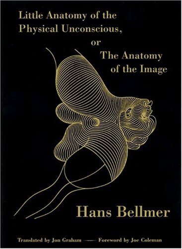 Little Anatomy of the Physical Unconscious by Hans Bellmer