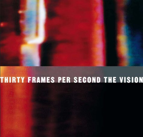 Thirty Frames Per Second: The Visionary Art of the Music Video