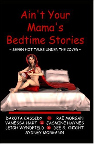 Ain't Your Mama's Bedtime Stories by Dakota Cassidy