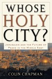 Whose Holy City?: Jerusalem and the Future of Peace in the Middle East