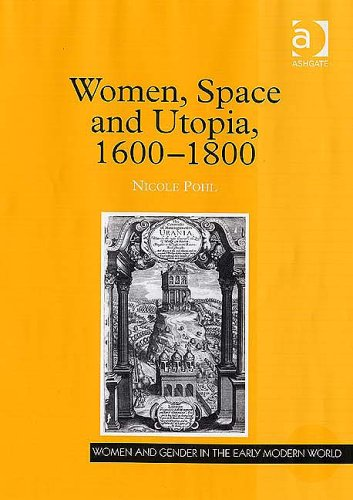 Women, Space And Utopia 1600-1800 (Women and Gender in the Early Modern World)