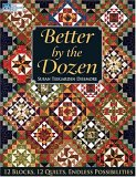 Better by the Dozen: 12 Blocks, 12 Quilts, Endless Possibilities