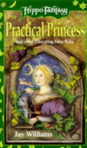 The Practical Princess and Other Liberating Fairy Tales by Jay Williams
