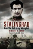 Stalingrad: How the Red Army Triumphed. Michael K. Jones