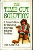 The Time-Out Solution: A Parent's Guide for Handling Everyday Behavior Problems