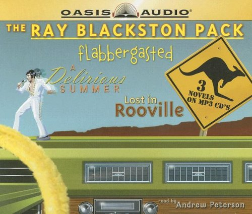 The Ray Blackston Pack: Flabbergasted/A Delirious Summer/Lost in Rooville (Flabbergasted #1-3)